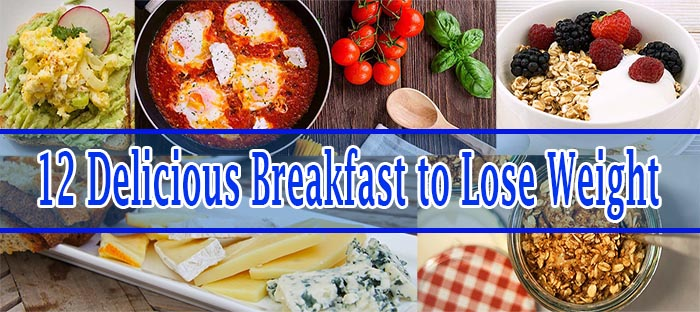 Best 12 Breakfast for Weight Loss with Lowest Calories & Fats