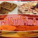 Here See All Types of Paratha Their Recipes and Cooking Method