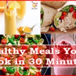 10 Healthy Quick Meals You Can Cook Within 30 Minutes